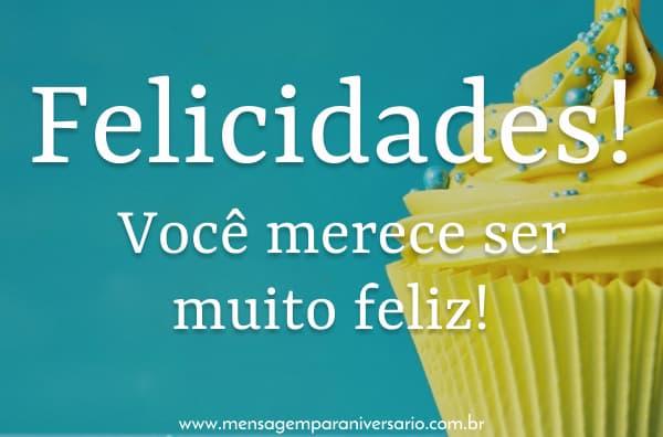 Você merece ser muito feliz!